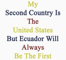 My Second Country Is The United States But Ecuador Will Always Be The First by supernova23