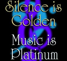 SILENCE IS GOLDEN / MUSIC IS PLATINUM (with drop shadow) by DilettantO
