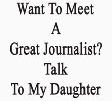 Want To Meet A Great Journalist? Talk To My Daughter by supernova23