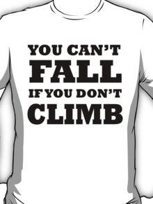 Can't Fall if You Don't Climb T-Shirt