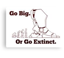 Go Big Or Go Extinct Canvas Print