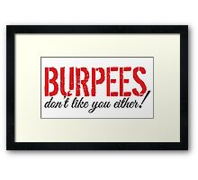 Burpees don't like you either! Framed Print