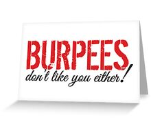 Burpees don't like you either! Greeting Card