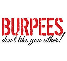 Burpees don't like you either! Photographic Print