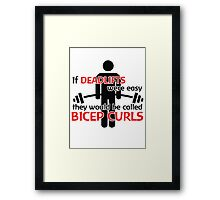 If deadlifts were easy, they would be called Bicep Curls Framed Print
