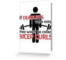 If deadlifts were easy, they would be called Bicep Curls Greeting Card