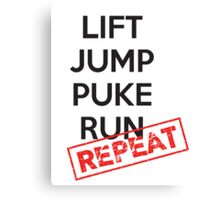 Lift, Jump, Puke, Run - REPEAT Canvas Print