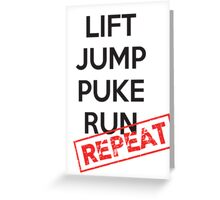 Lift, Jump, Puke, Run - REPEAT Greeting Card