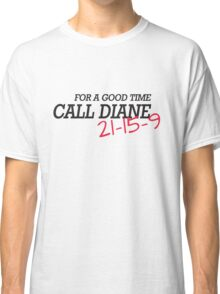 For a good time, call DIANE! 21-15-9 Classic T-Shirt