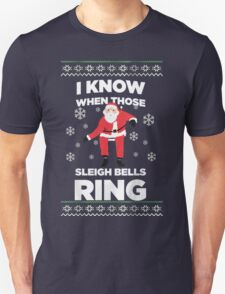 Santa Ugly christmas sweat- santa know when those Sleigh Bells RING T-Shirt