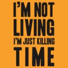 I'm Not Living I'm Just Killing Time - Radiohead Quote by cbazoe