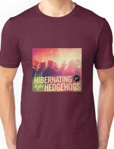 Hibernating is for Hedgehogs  Unisex T-Shirt