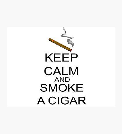 Keep Calm And Smoke A Cigar Photographic Print