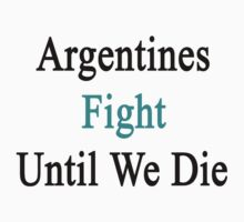 Argentines Fight Until We Die by supernova23