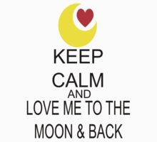 Keep Calm And Love Me To The Moon & Back by FireFoxxy
