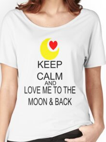 Keep Calm And Love Me To The Moon & Back Women's Relaxed Fit T-Shirt
