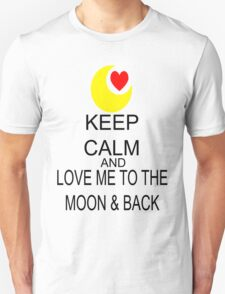 Keep Calm And Love Me To The Moon & Back Unisex T-Shirt