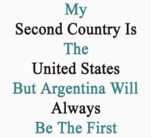 My Second Country Is The United States But Argentina Will Always Be The First  by supernova23