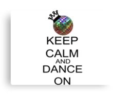 Keep Calm And Dance On Canvas Print