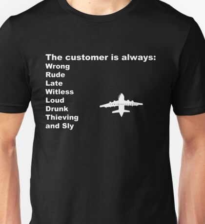 The Customer is Always... Unisex T-Shirt