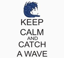 Keep Calm And Catch A Wave by FireFoxxy
