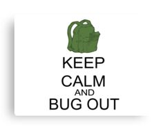 Keep Calm And Bug Out Canvas Print