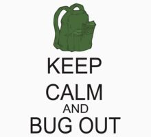 Keep Calm And Bug Out by FireFoxxy