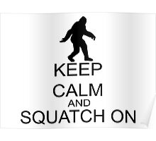Keep Calm And Squatch On Poster