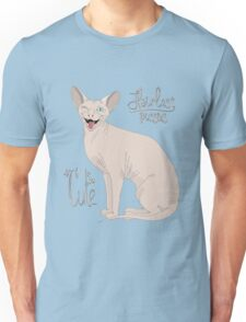 Hairless Pussies are so cute Unisex T-Shirt