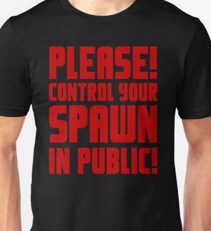 Please control your spawn in public Unisex T-Shirt