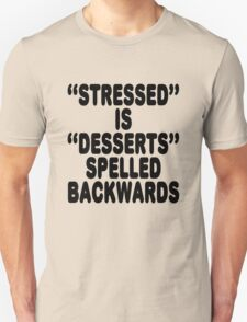 Stressed is desserts spelled backwards T-Shirt