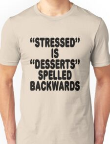 Stressed is desserts spelled backwards Unisex T-Shirt