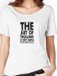 The art of trolling Women's Relaxed Fit T-Shirt