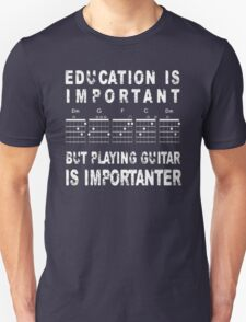 Education Is Important But Playing Guitar Is Importanter T-Shirt