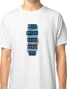 Music Speaks Where Words Fail Classic T-Shirt