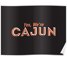 Yes, We're Cajun Poster