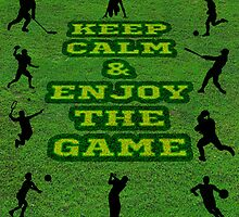 Keep Calm and Enjoy the Game by drskn28