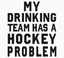 My Drinking Team has a Hockey Problem by Look Human