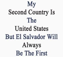 My Second Country Is The United States But El Salvador Will Always Be The First by supernova23