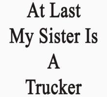 At Last My Sister Is A Trucker by supernova23