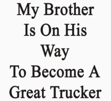 My Brother Is On His Way To Become A Great Trucker by supernova23