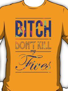"Bitch don't kill my fives - Jordan 5 ""Bel Air"" match T-Shirt"