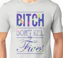 "Bitch don't kill my fives - Jordan 5 ""Bel Air"" match Unisex T-Shirt"