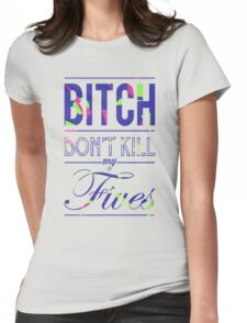 "Bitch don't kill my fives - Jordan 5 ""Bel Air"" match Womens Fitted T-Shirt"