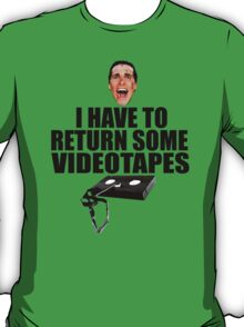 American Psycho - I have to Return Some Videotapes T-Shirt