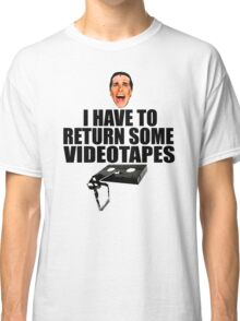 American Psycho - I have to Return Some Videotapes Classic T-Shirt