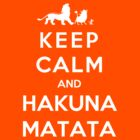 Keep Calm And Hakuna Matata by Phaedrart