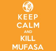 Keep Calm And Kill Mufasa by Phaedrart