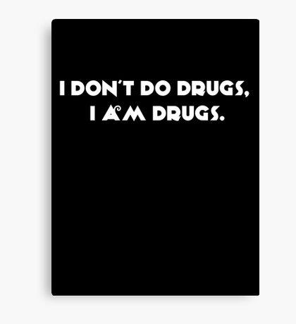 I don't do drugs, I am drugs. Canvas Print