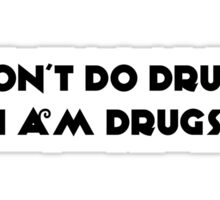 I don't do drugs, I am drugs. Sticker